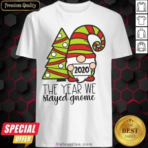 2020 The Year We Stayed Gnome Tree Christmas Shirt - Design By Meteoritee.com