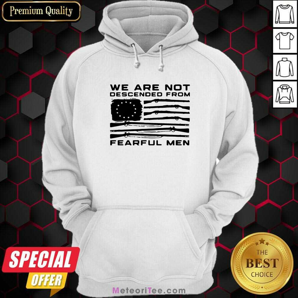 Flag Gun We Are Not Descended From Fearful Men Hoodie - Design By Meteoritee.com