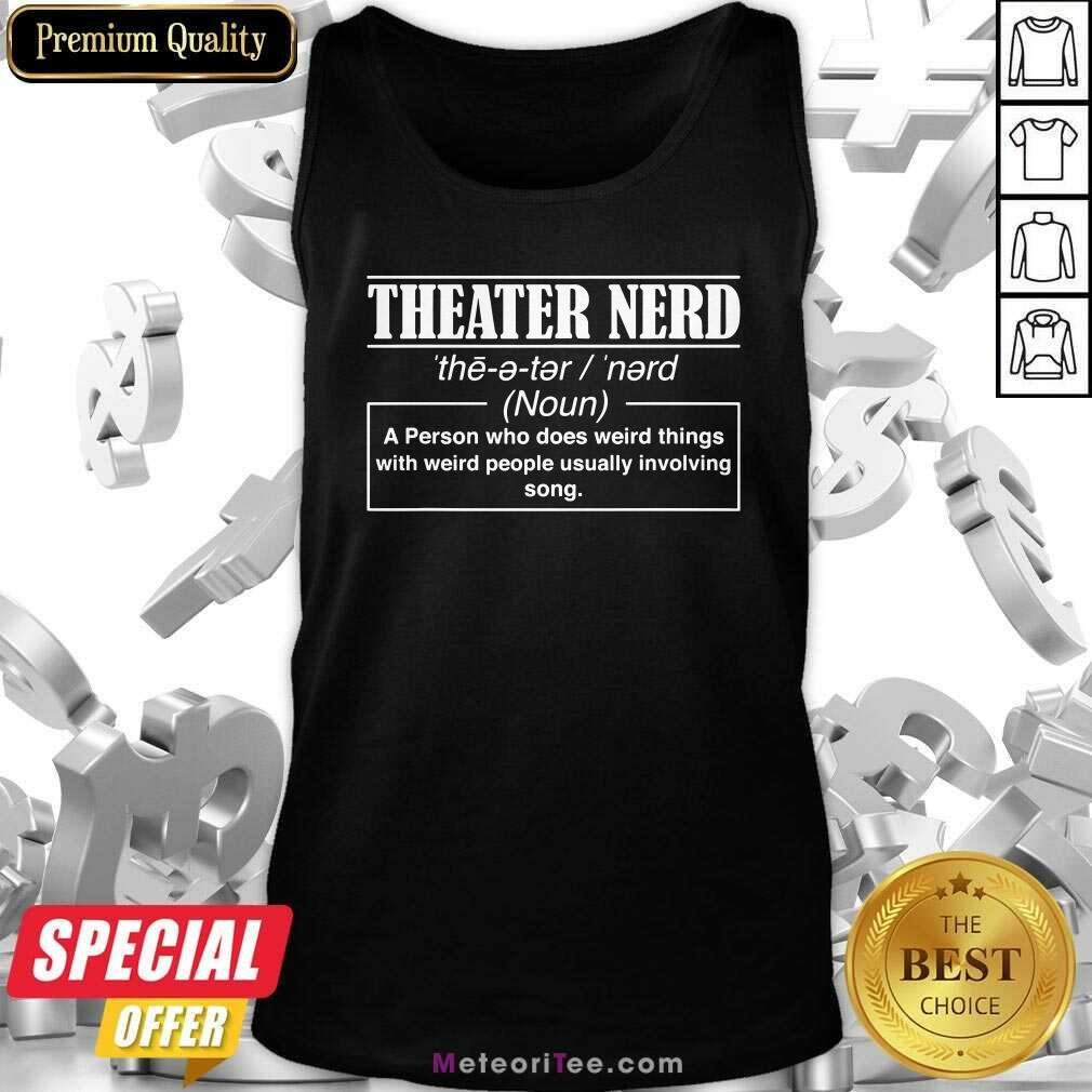Theatre Nerd A Person Who Does Weird Things With Weird People Usually Involving Song Tank Top- Design By Meteoritee.com