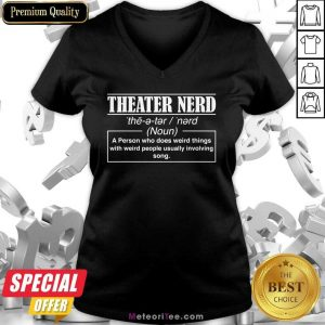 Theatre Nerd A Person Who Does Weird Things With Weird People Usually Involving Song V-neck- Design By Meteoritee.com