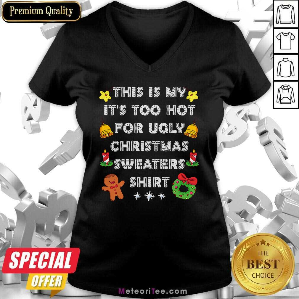 This Is My It's Too Hot For Ugly Christmas Sweaters Xmas V-neck - Design By Meteoritee.com