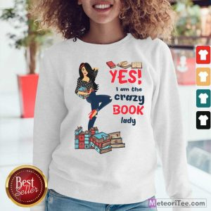 Yes I Am The Crazy Book Lady Sweatshirt - Design By Meteoritee.com