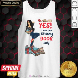 Yes I Am The Crazy Book Lady Tank Top- Design By Meteoritee.com