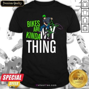 Bikes Are Kinda My Thing Cyclist Students Shirt - Design By Meteoritee.com