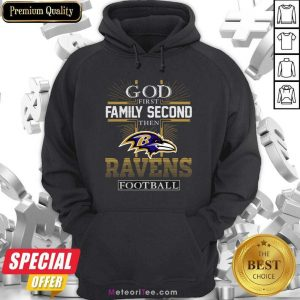 God First Family Second Then Baltimore Ravens Football Hoodie - Design By Meteoritee.com