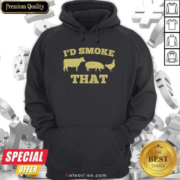 I'd Smoke That Funny Bbq Smoker Dad Barbecue Grilling Hoodie- Design By Meteoritee.com