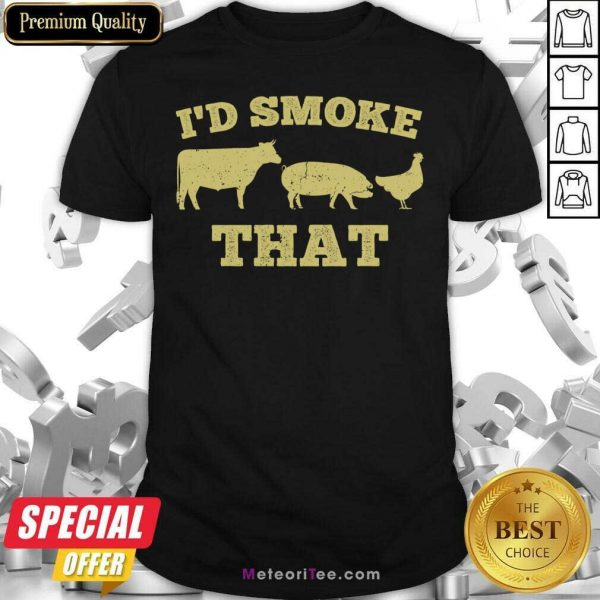 I'd Smoke That Funny Bbq Smoker Dad Barbecue Grilling Shirt - Design By Meteoritee.com
