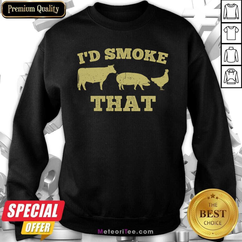 I'd Smoke That Funny Bbq Smoker Dad Barbecue Grilling Sweatshirt - Design By Meteoritee.com