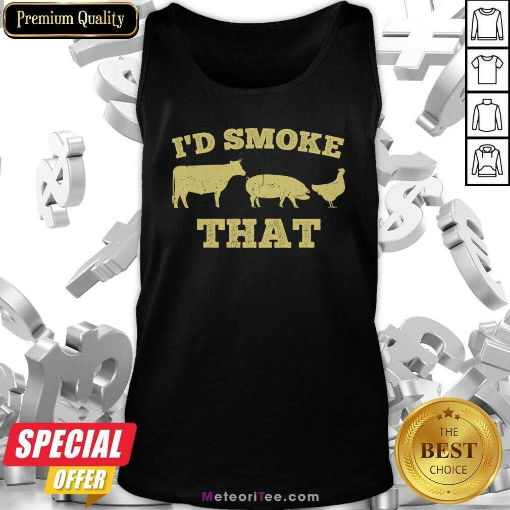 I'd Smoke That Funny Bbq Smoker Dad Barbecue Grilling Tank Top - Design By Meteoritee.com