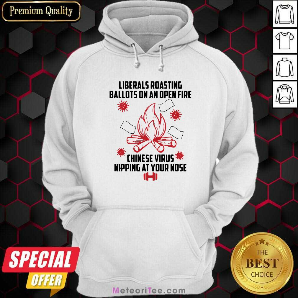 Liberals Roasting Ballots On An Open Fire Chinese Virus Nipping At Your Nose Hoodie - Design By Meteoritee.com