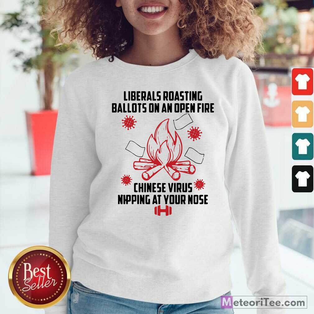 Liberals Roasting Ballots On An Open Fire Chinese Virus Nipping At Your Nose Sweatshirt - Design By Meteoritee.com