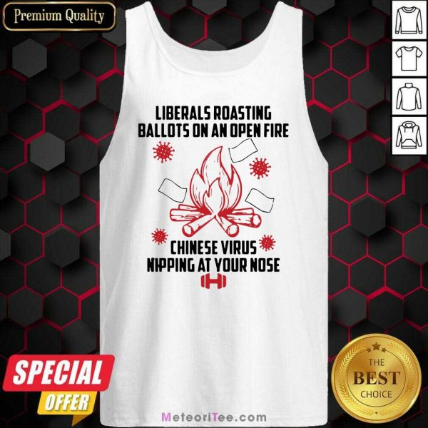 Liberals Roasting Ballots On An Open Fire Chinese Virus Nipping At Your Nose Tank Top - Design By Meteoritee.com