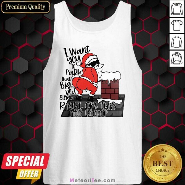 Santa Claus I Want You To Park That Big Red And Light Right On This Rooftop Christmas Tank Top - Design By Meteoritee.com