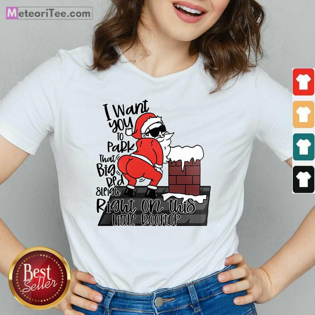 Santa Claus I Want You To Park That Big Red And Light Right On This Rooftop Christmas V-neck - Design By Meteoritee.com