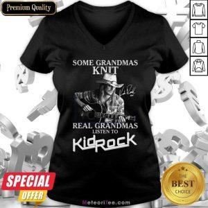 Some Grandmas Knit Real Grandmas Listen To Kid Rock Signature V-neck- Design By Meteoritee.com