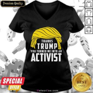 Thanks Trump You Turned Me Into An Activist V-neck- Design By Meteoritee.com