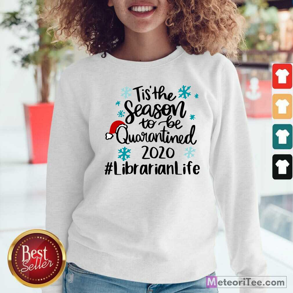 Tis' The Season To Be Quarantined 2020 Librarian Life Merry Christmas Sweatshirt - Design By Meteoritee.com