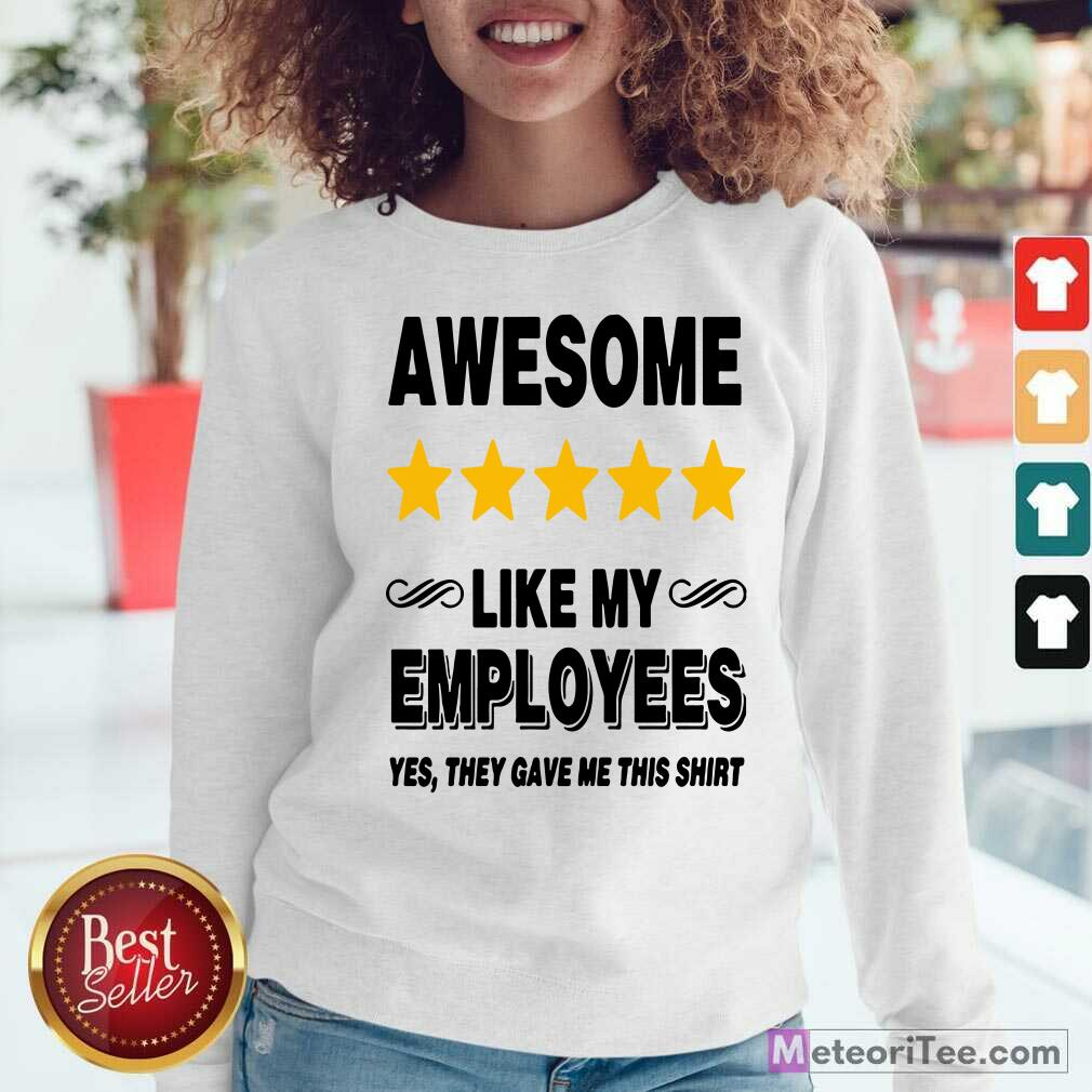 Like My Employees Sweatshirt - Design By Meteoritee.com