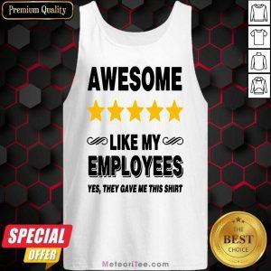 Like My Employees Tank Top - Design By Meteoritee.com