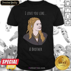 I Love You Like A Brother Shirt - Design By Meteoritee.com