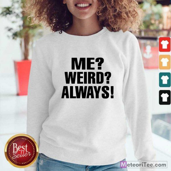 Me Weird Always Sweatshirt- Design By Meteoritee.com