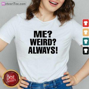 Me Weird Always V-neck - Design By Meteoritee.com