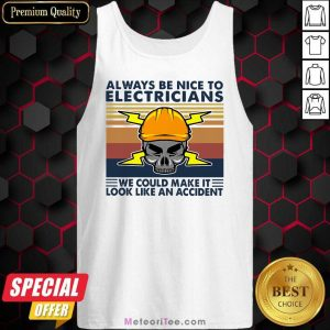 Skull Always Be Nice To Electricians We Could Make It Look Like An Accident Vintage Retro Tank Top - Design By Meteoritee.com