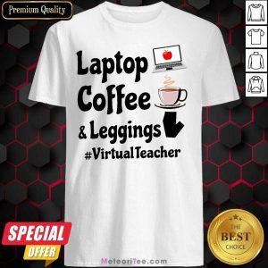 Virtual Teacher Laptop Coffee And Leggings Shirt - Design By Meteoritee.com