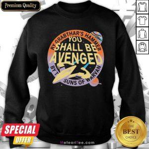 By Grabthar's Hammer You Shall Be Avenged Sweatshirt- Design By Meteoritee.com