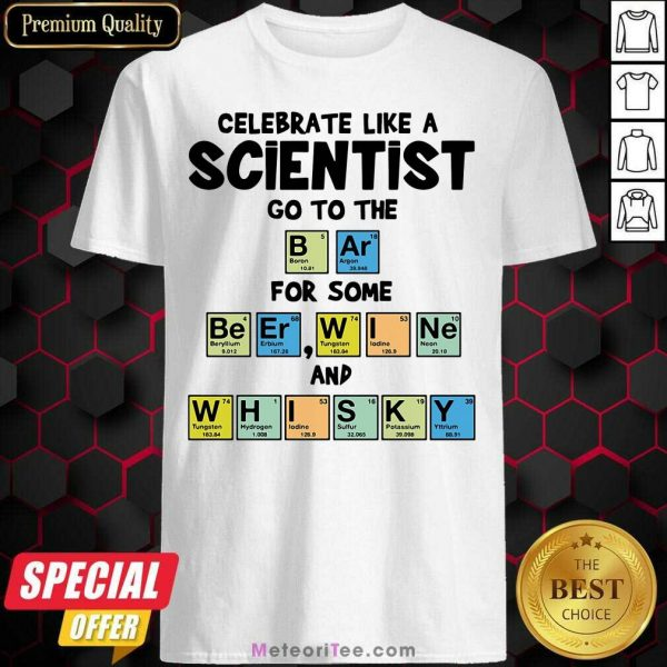 Celebrate Like A Scientist Go To The Bar For Some Beer Wine And Whisky Shirt - Design By Meteoritee.com