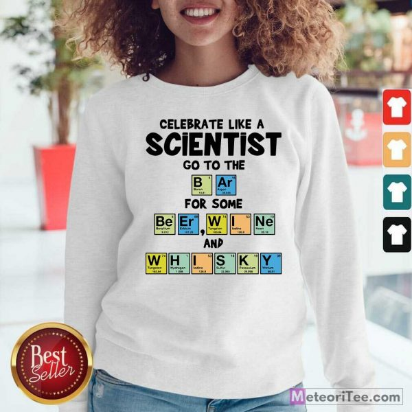 Celebrate Like A Scientist Go To The Bar For Some Beer Wine And Whisky Sweatshirt - Design By Meteoritee.com