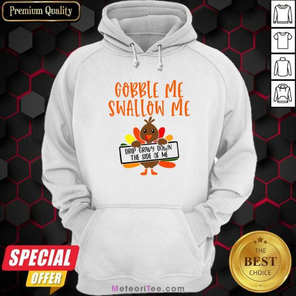 Gobbles Me Swallows Me Drip Gravy Down The Side Of Me Cute Turkey Thanksgiving Hoodie - Design By Meteoritee.com