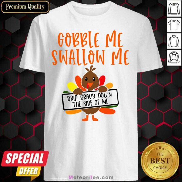 Gobbles Me Swallows Me Drip Gravy Down The Side Of Me Cute Turkey Thanksgiving Shirt - Design By Meteoritee.com