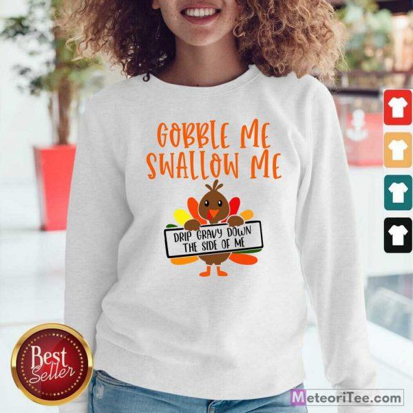 Gobbles Me Swallows Me Drip Gravy Down The Side Of Me Cute Turkey Thanksgiving Sweatshirt - Design By Meteoritee.com