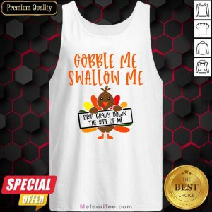 Gobbles Me Swallows Me Drip Gravy Down The Side Of Me Cute Turkey Thanksgiving Tank Top - Design By Meteoritee.com