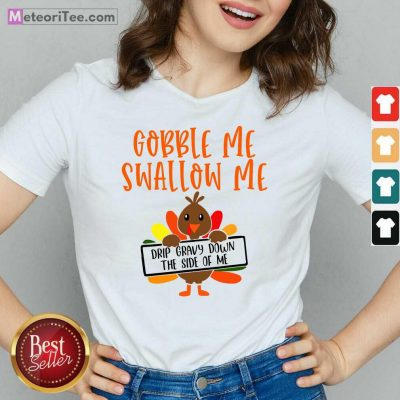 Gobbles Me Swallows Me Drip Gravy Down The Side Of Me Cute Turkey Thanksgiving V-neck - Design By Meteoritee.com