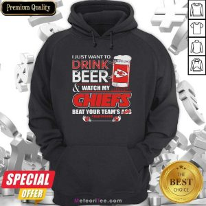 I Just Want To Drink Beer And Watch My Kansas City Chiefs Beat Your Team's Ass #Quarantined Hoodie - Design By Meteoritee.com