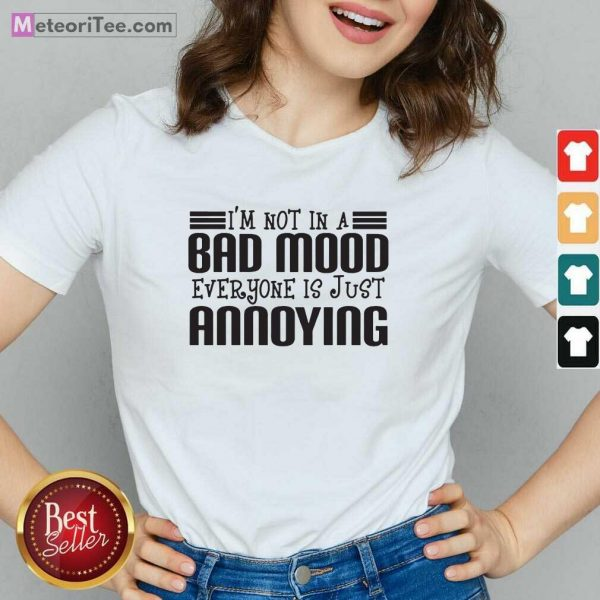 I'm Not In A Bad Mood Everyone Is Just Annoying V-neck - Design By Meteoritee.com