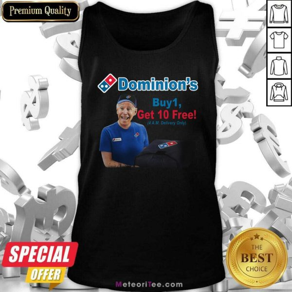 Joe Biden Dominions Buy 1 Get 10 Free 4am Delivery Only Tank Top- Design By Meteoritee.com