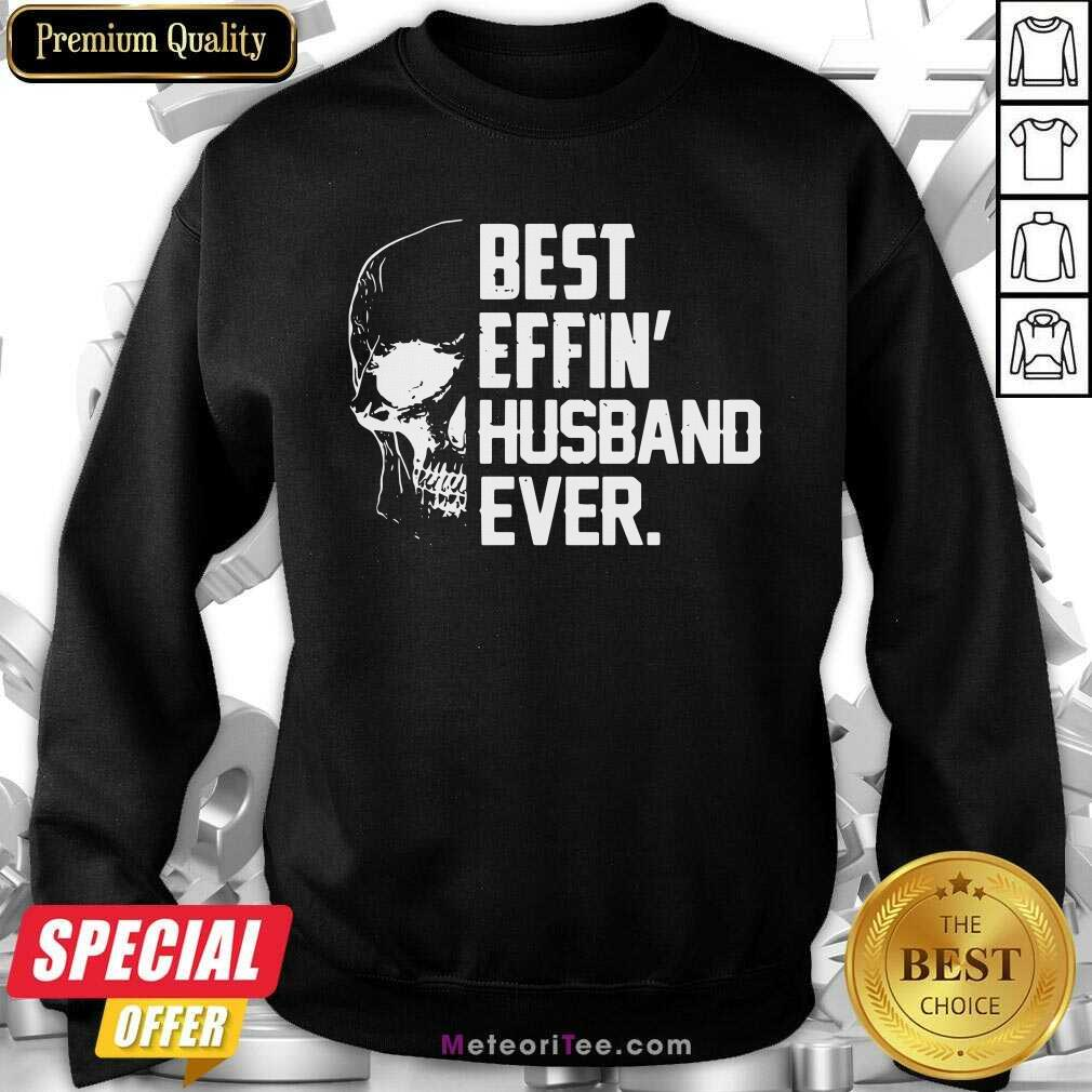 Skull Best Effin' Husband Ever Sweatshirt - Design By Meteoritee.com