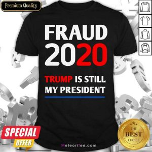 Trump Is Still My President Fraud 2020 Rigged Stop Steal Shirt- Design By Meteoritee.com