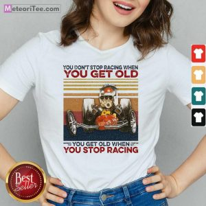 You Dont Stop Racing When You Get Old You Get Old When You Stop Racing V-neck- Design By Meteoritee.com