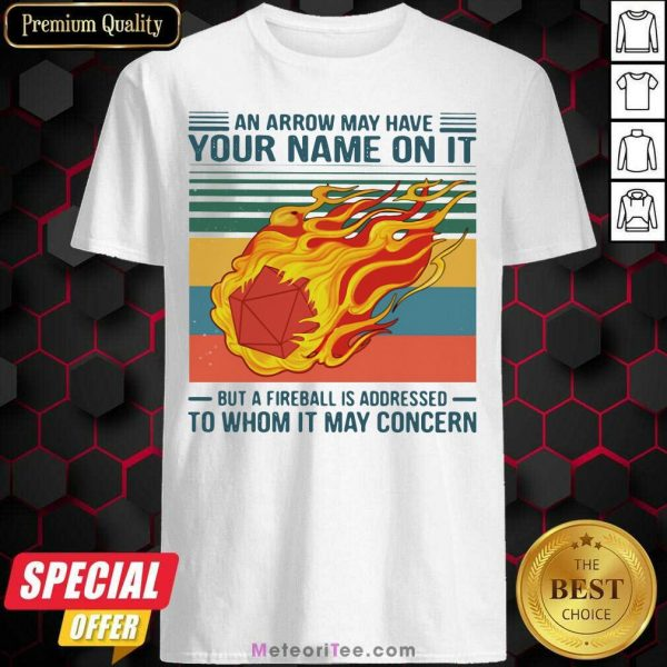 An Arrow May Have Your Name On It Fireball To Whom It May Concern Shirt - Design By Meteoritee.com