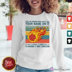 An Arrow May Have Your Name On It Fireball To Whom It May Concern Sweatshirt- Design By Meteoritee.com