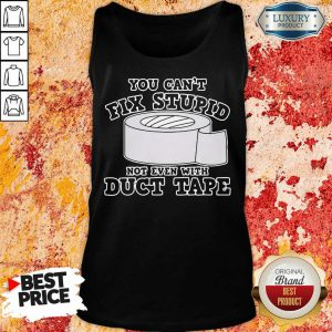 Ashamed You Cant Fix Stupid Not Even With 7 Duct Tape Tank Top - Design by Meteoritee.com