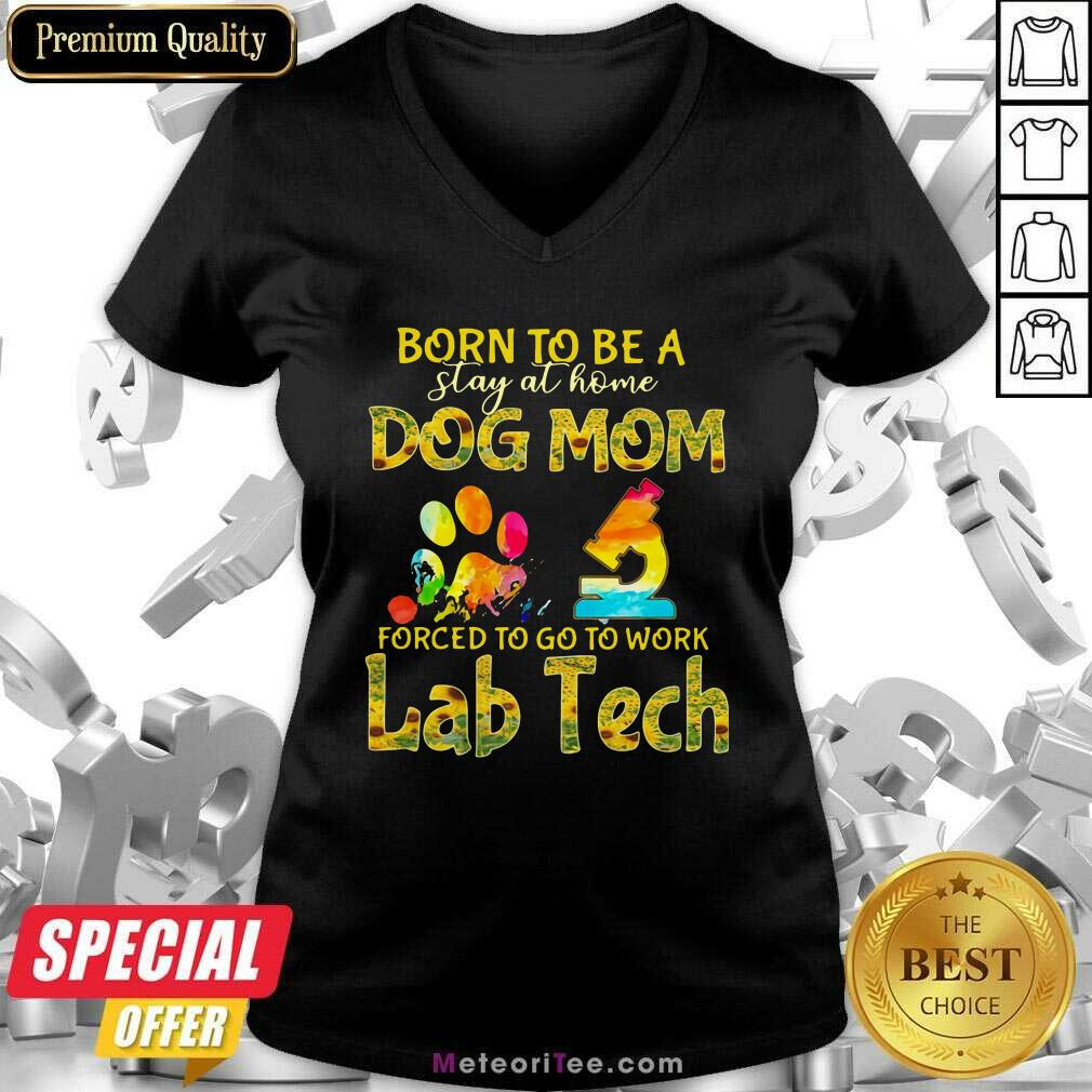 Born To Be A Stay At Home Dog Mom Forced To Go To Work Lab Tech V-neck - Design By Meteoritee.com