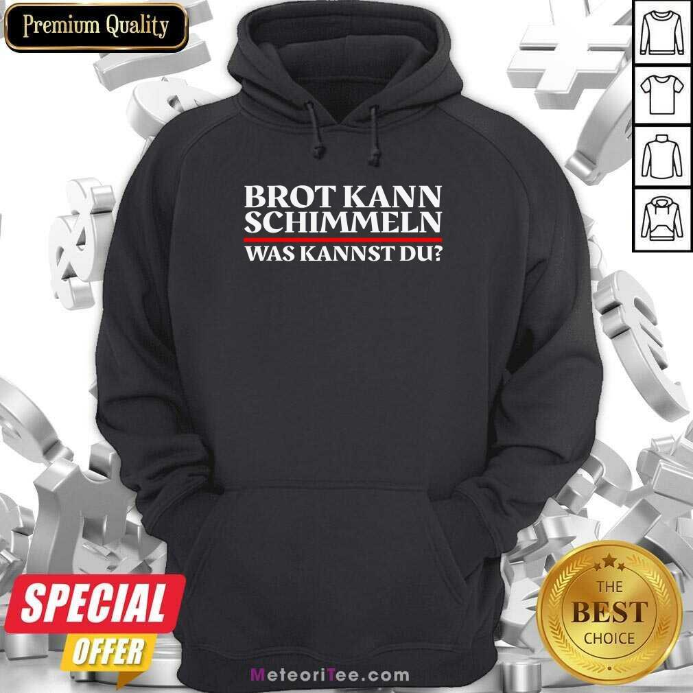Brot Kann Schimmeln Was Kannst Du Lustiges Geschenk Hoodie - Design By Meteoritee.com