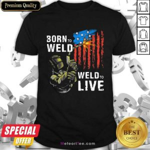 Born To Weld Weld To Live American US Flag Shirt - Design By Meteoritee.com