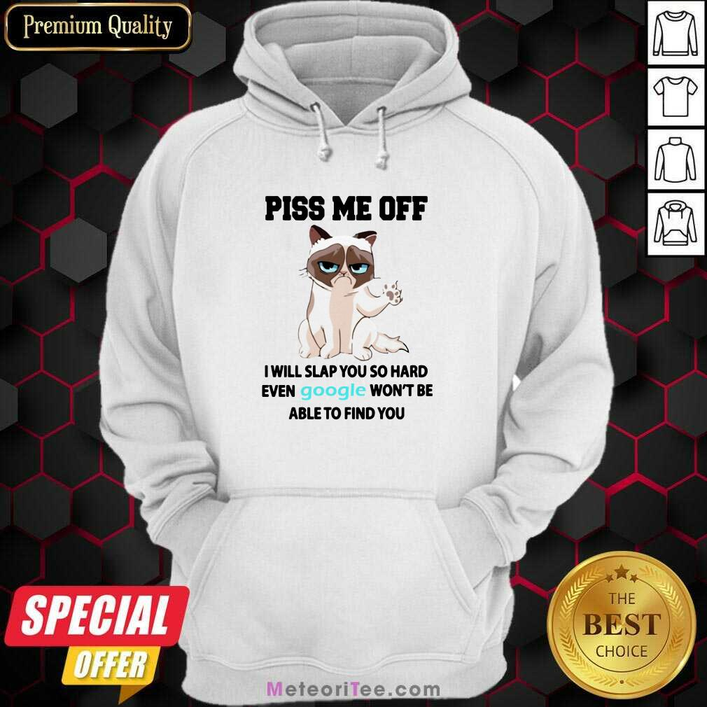 Cat Piss Me Off I Will Slap You So Hard Even Google Won't Be Able To Find You Hoodie- Design By Meteoritee.com