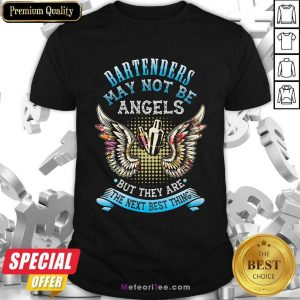Bartenders May Not Be Angels But They Are The Next Best Thing Shirt - Design By Meteoritee.com